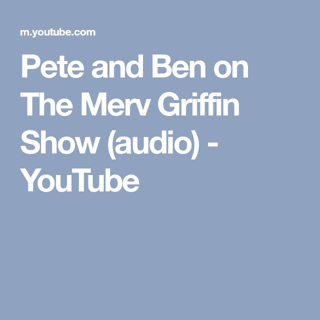 Pete and Ben on The Merv Griffin Show (audio) - YouTube