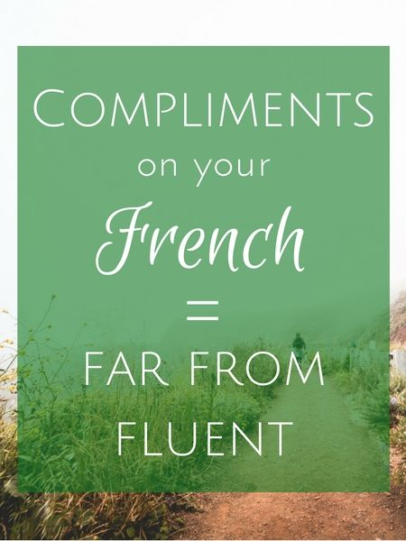 Why getting complimented on your French means you're not fluent