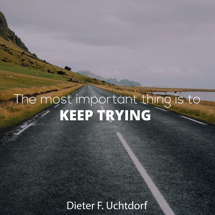 """President Dieter F. Uchtdorf: """"The most important thing is to keep trying."""" #lds #quotes"""