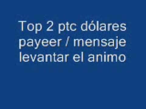 Top 2 ptc dólares payeer / mensaje levantar el animo