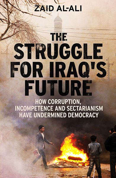 The struggle for Iraq's future : how corruption, incompetence and sectarianism have undermined democracy / Zaid Al-Ali. -- New Haven ;  London :  Yale University Press,  cop. 2014.