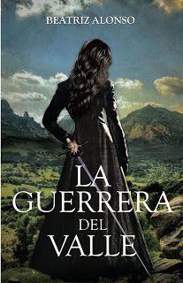 Entre un jardin de libros: LA GUERRERA DEL VALLE / BEATRIZ ALONSO