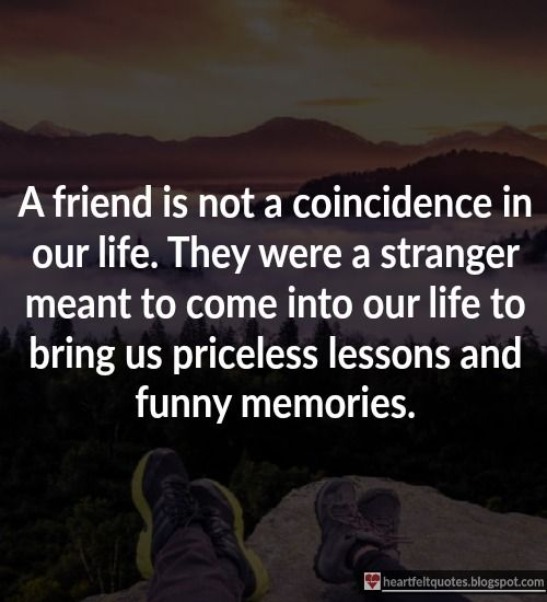 A friend is not a coincidence in our life.