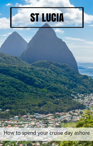 Gros Pitons, St Lucia. Many cruises stop at St Lucia and there is too much to see in one day. Here is how I spent my day ashore and how I recommend it for you.