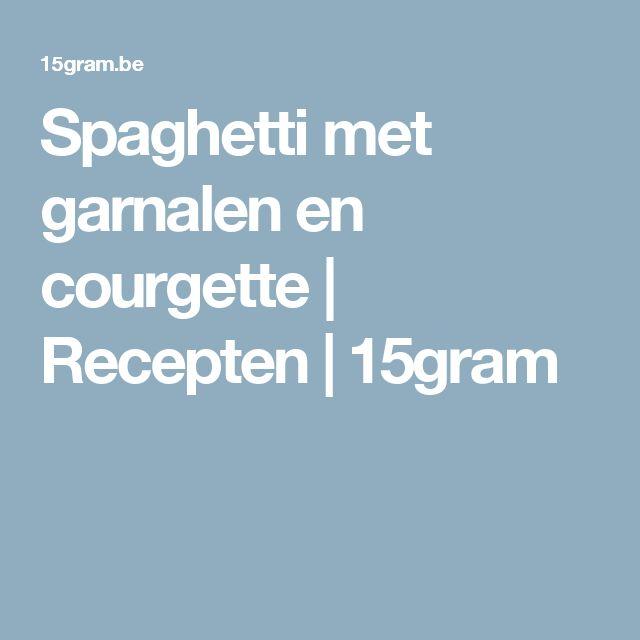 Spaghetti met garnalen en courgette   Recepten   15gram