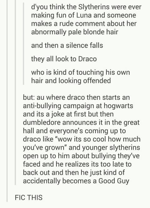 """Draco: """"Oh, God! I've become a goody two-shoes! My father WON'T hear about this! If anyone tells him, you're dead! Do you hear me??"""" Everyone: *nods vigorously.*"""