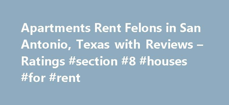 Apartments Rent Felons in San Antonio, Texas with Reviews – Ratings #section #8 #houses #for #rent http://apartment.remmont.com/apartments-rent-felons-in-san-antonio-texas-with-reviews-ratings-section-8-houses-for-rent/  #apartments for rent in san antonio # San Antonio Apartments Rent Felons Apartment Credit Check 1. Hendricks Property Management LLC 2227 Lockhill Selma Rd, San Antonio, TX 8.43 mi Real Estate Rental Service, Real Estate Management, Real Estate Consultants, Real Estate…