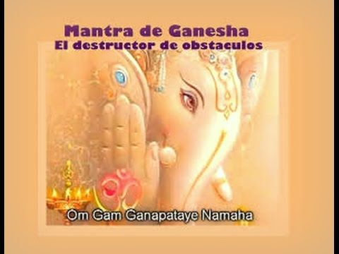 Poderoso Mantra Destructor De Obstaculos (Una Vida Plena) - YouTube
