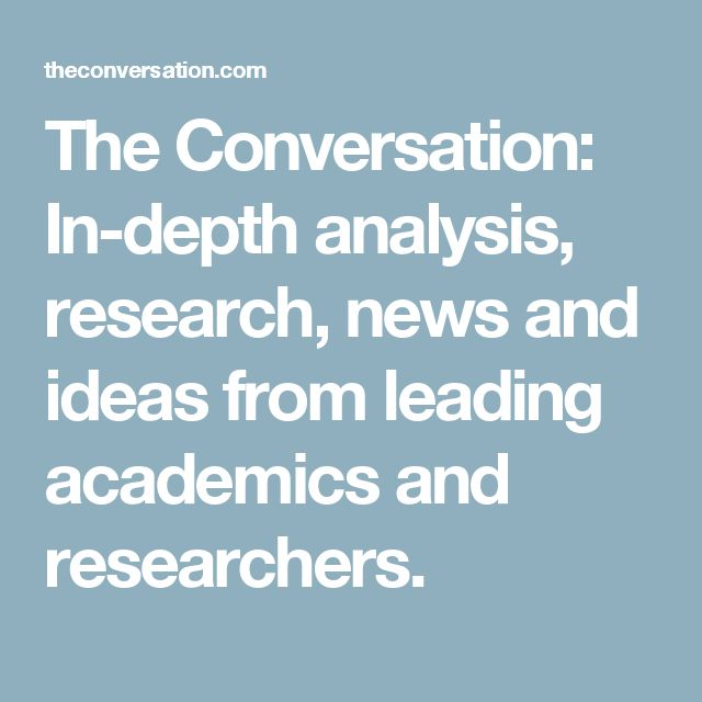 The Conversation: In-depth analysis, research, news and ideas from leading academics and researchers.