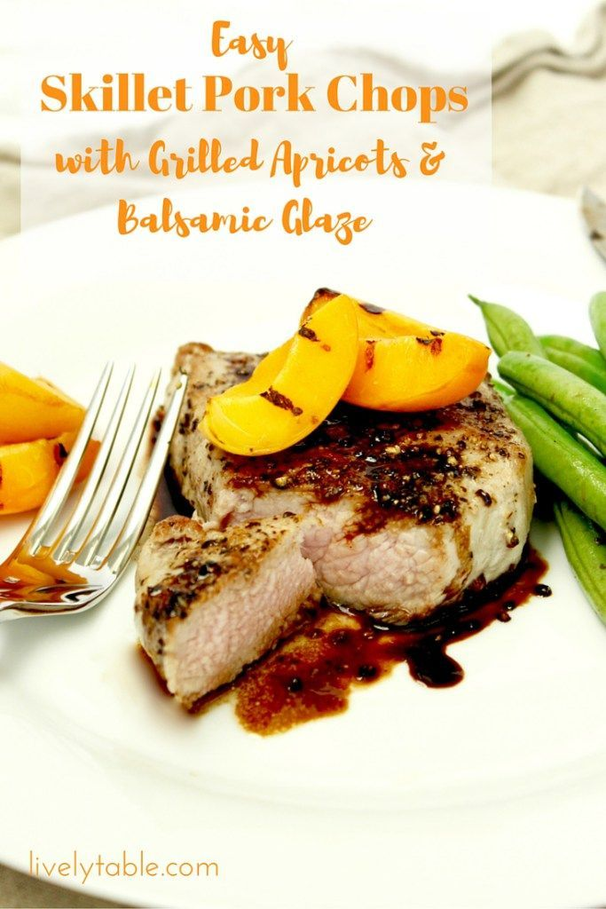 Skillet Pork Chops with Grilled Apricots and Balsamic is the easiest ...