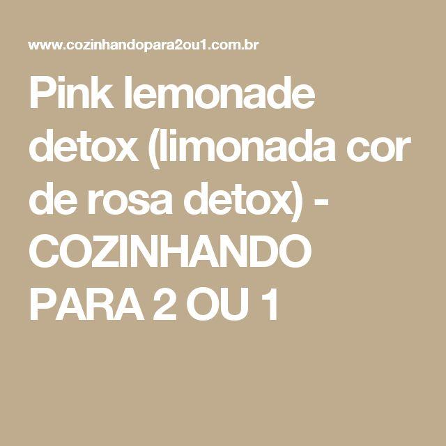 Pink lemonade detox (limonada cor de rosa detox) - COZINHANDO PARA 2 OU 1