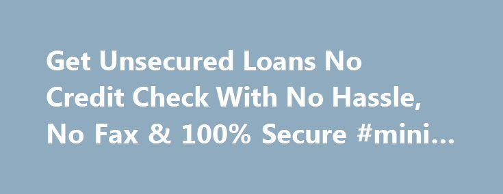 Get Unsecured Loans No Credit Check With No Hassle, No Fax & 100% Secure #mini #credit http://credit.remmont.com/get-unsecured-loans-no-credit-check-with-no-hassle-no-fax-100-secure-mini-credit/  #loans with no credit check # Unsecured loans no credit check If financial crisis is the need of the hour, Read More...The post Get Unsecured Loans No Credit Check With No Hassle, No Fax & 100% Secure #mini #credit appeared first on Credit.