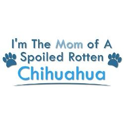 Mother of two spoiled Chihuahuas actually!