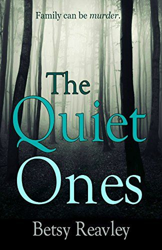 The Quiet Ones: A gripping psychological thriller by [Reavley, Betsy]