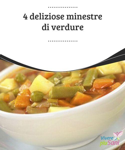 4 deliziose #minestre di verdure   Le minestre di #verdure sono un #piatto molto sano e pieno di #nutrienti