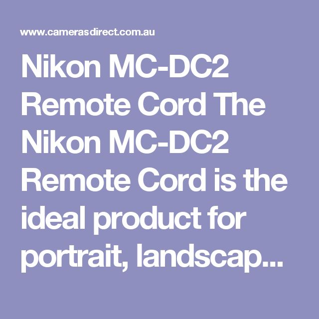Nikon MC-DC2 Remote Cord The Nikon MC-DC2 Remote Cord is the ideal product for portrait, landscapes and long exposure photography work.  The Nikon MC-DC2 Remote Cord has some great features such as Long Time Exposure (Bulb), 1m (3.3') in length cord and compatible with most Nikon digital cameras.
