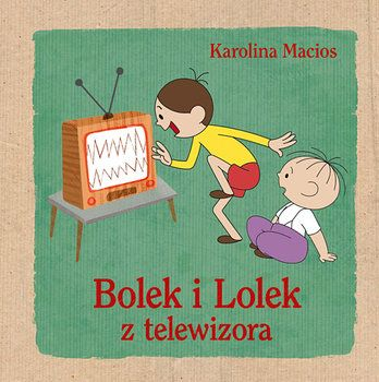Bolek i Lolek z telewizora-Macios Karolina