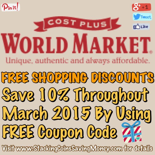 FREE Cost Plus World Market Coupon Code 2015 Save 10% On All Your Purchases Throughout March 2015 - STACKING COINS SAVING MONEY [SCSM]