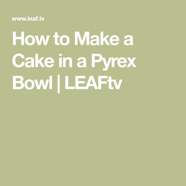 How to Make a Cake in a Pyrex Bowl | LEAFtv