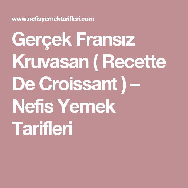Gerçek Fransız Kruvasan ( Recette De Croissant ) – Nefis Yemek Tarifleri