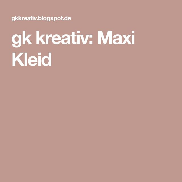 gk kreativ: Maxi Kleid
