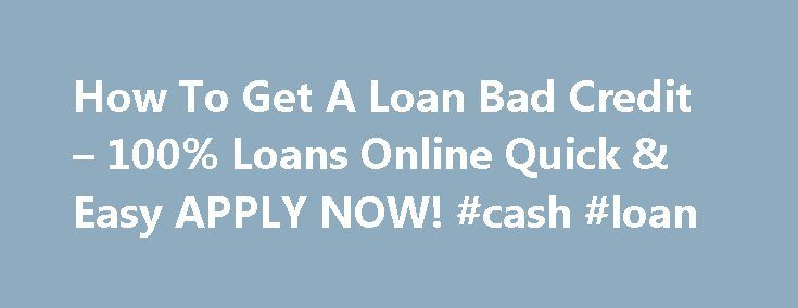 How To Get A Loan Bad Credit – 100% Loans Online Quick & Easy APPLY NOW! #cash #loan http://loan-credit.remmont.com/how-to-get-a-loan-bad-credit-100-loans-online-quick-easy-apply-now-cash-loan/  #how to get a loan with bad credit # Payday Loans Fast Approval ## How To Get A Loan Bad Credit – How To Get A Loan Bad Credit By 100+ Lenders in OUR Network, Approval in 1 Hr, You Need NOW. Money Upto $5000. How To Get A Loan Bad Credit In Unsecured Unemployment […]