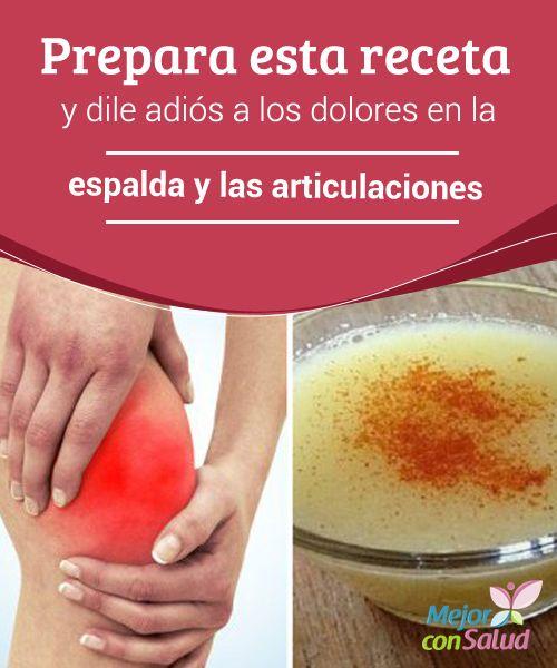 Prepara esta receta y dile adiós a los dolores en la espalda y las articulaciones  Los dolores en la espalda y las articulaciones son muy habituales en la población y, de hecho, es uno de los principales motivos de consulta médica.