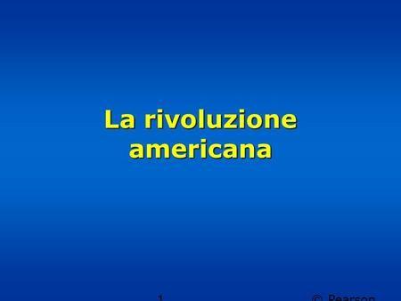 © Pearson Italia spa 1 La rivoluzione americana. © Pearson Italia spa La rivoluzione americana 2 Cristoforo Colombo, alla testa di una spedizione finanziata.