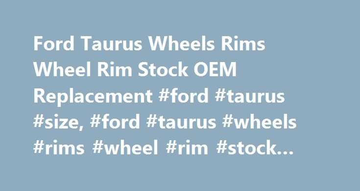 Ford Taurus Wheels Rims Wheel Rim Stock OEM Replacement #ford #taurus #size, #ford #taurus #wheels #rims #wheel #rim #stock #oem #replacement http://san-francisco.remmont.com/ford-taurus-wheels-rims-wheel-rim-stock-oem-replacement-ford-taurus-size-ford-taurus-wheels-rims-wheel-rim-stock-oem-replacement/  # Note: Unless Specified, Center Caps and Tire Pressure Sensors Are NOT Included With Rims. This ONLY Applies To Rim/Wheel Purchases; All Other Products Come Complete As Pictured. Alaska…