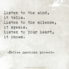 Listen to he wind, it talks. Listen to the silence, it speaks. Listen to your…