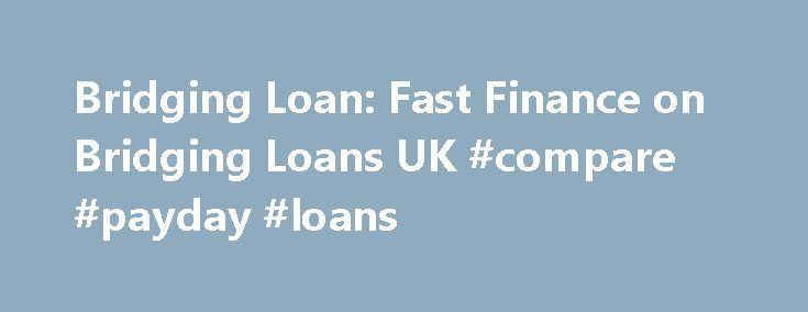 Bridging Loan: Fast Finance on Bridging Loans UK #compare #payday #loans http://loans.nef2.com/2017/04/28/bridging-loan-fast-finance-on-bridging-loans-uk-compare-payday-loans/  #bridging loans # Why choose a Bridging Loan? What is a Bridging Loan – How Does it Work? A bridging loan is short term finance which can be used to bridge the gap until longer term finance or another repayment…  Read more