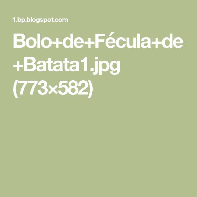 Bolo+de+Fécula+de+Batata1.jpg (773×582)