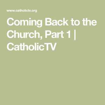 Coming Back to the Church, Part 1 | CatholicTV