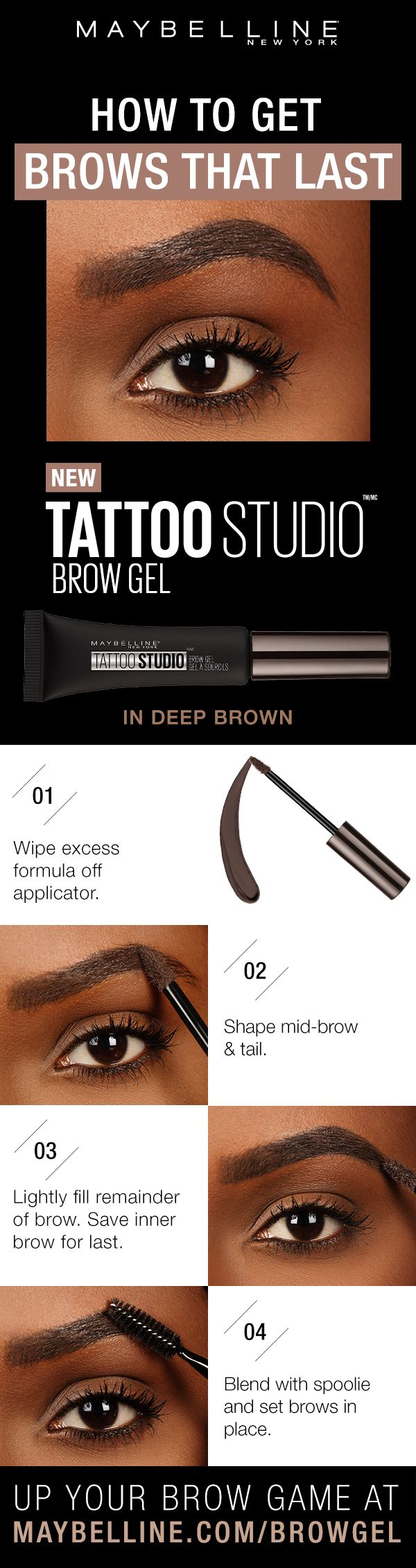 Tattoo Studio Waterproof Eyebrow Gel creates fuller-looking definition that last for days. Fill and color your eyebrows with this ultra-resistant and waterproof eyebrow gel. The sculpting tip and eyebrow spoolie brush work together to create fuller-looking eyebrows that last for days. Wipe off the excess from the applicator. Then shape brow and fill. Lightly fill and use the remainder on the front of the brow. Blend with spoolie to set.