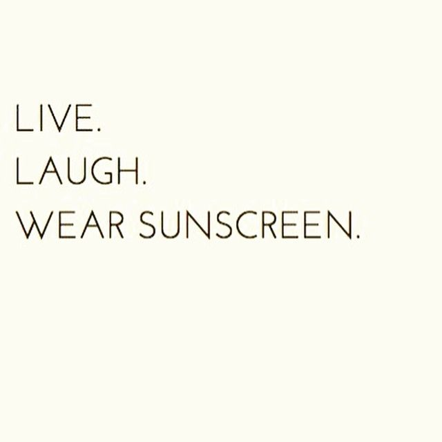 Live. Laugh. Wear Sunscreen.