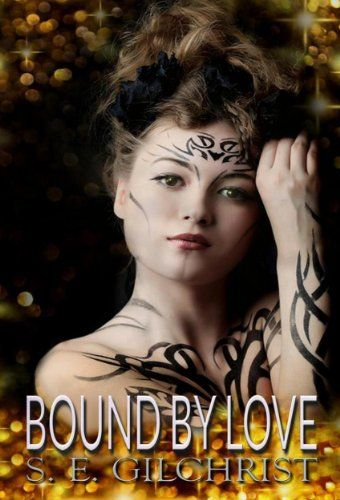 Bound by Love (A 'Bound Fantasy' Book 1) by S E Gilchrist http://amzn.to/1GZ0FrT