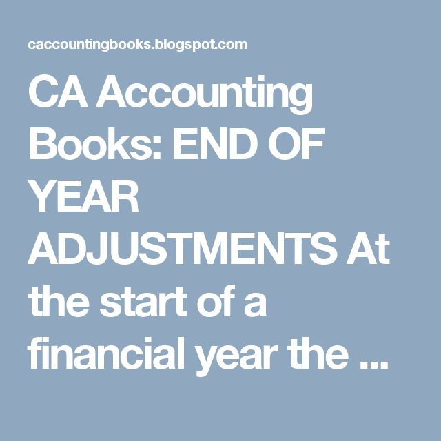 CA Accounting Books: END OF YEAR ADJUSTMENTS At the start of a financial year the asset, liability and capital accounts in the general ledger contain the balances brought forward at the end of the last year as set out in last year's statement of financial position.