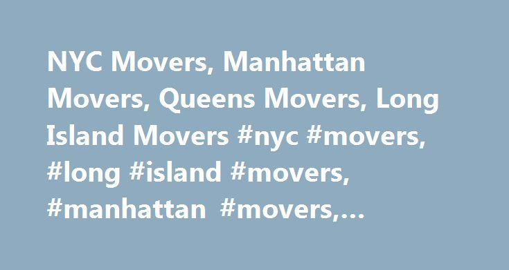 NYC Movers, Manhattan Movers, Queens Movers, Long Island Movers #nyc #movers, #long #island #movers, #manhattan #movers, #queens #movers http://germany.remmont.com/nyc-movers-manhattan-movers-queens-movers-long-island-movers-nyc-movers-long-island-movers-manhattan-movers-queens-movers/  # NYC Movers, Manhattan Movers, Queens Movers, Long Island Movers New York City's best recommended on site moving service, Avi Moving & Storage, is the leading local and long distance residential and…