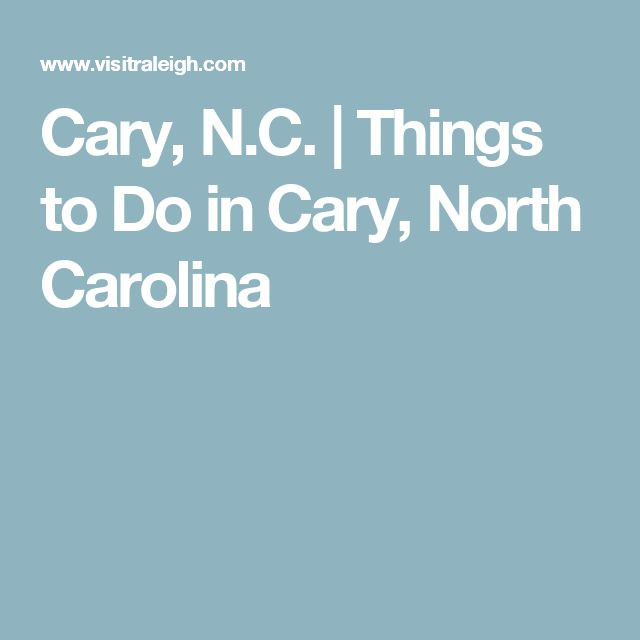 Cary, N.C. | Things to Do in Cary, North Carolina