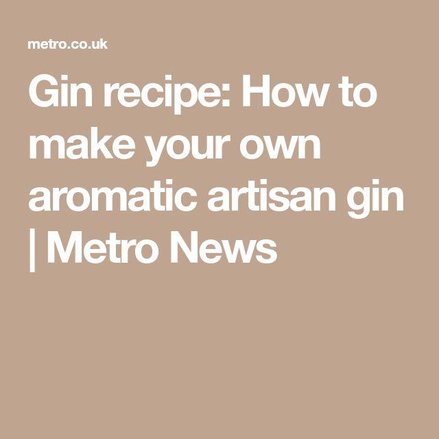 Gin recipe: How to make your own aromatic artisan gin | Metro News
