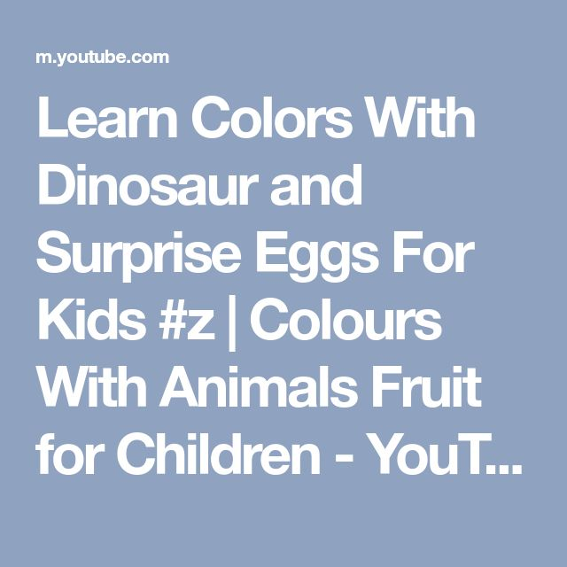 Learn Colors With Dinosaur and Surprise Eggs For Kids #z   Colours With Animals Fruit for Children - YouTube