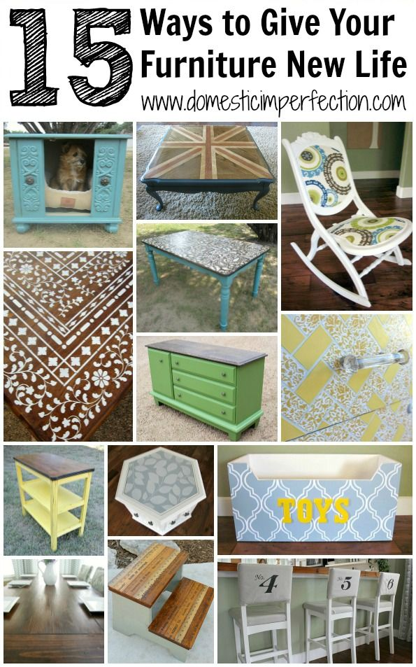 15 Ways to Give Your Furniture New Life - Lots of GREAT DIY ideas