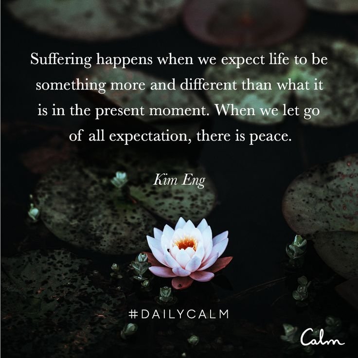 Suffering happens when we expect life to be something more and different than what it is in the present moment. When we let go of all expectation, there is peace. —Kim Eng