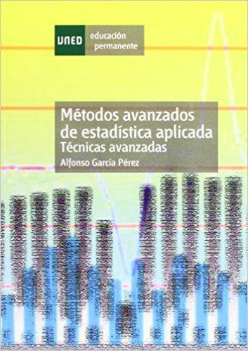 Métodos avanzados de estadística aplicada : técnicas avanzadas García Pérez, Alfonso Madrid : Universidad Nacional de Educación a Distancia, 2005 Novedades Agosto 2017