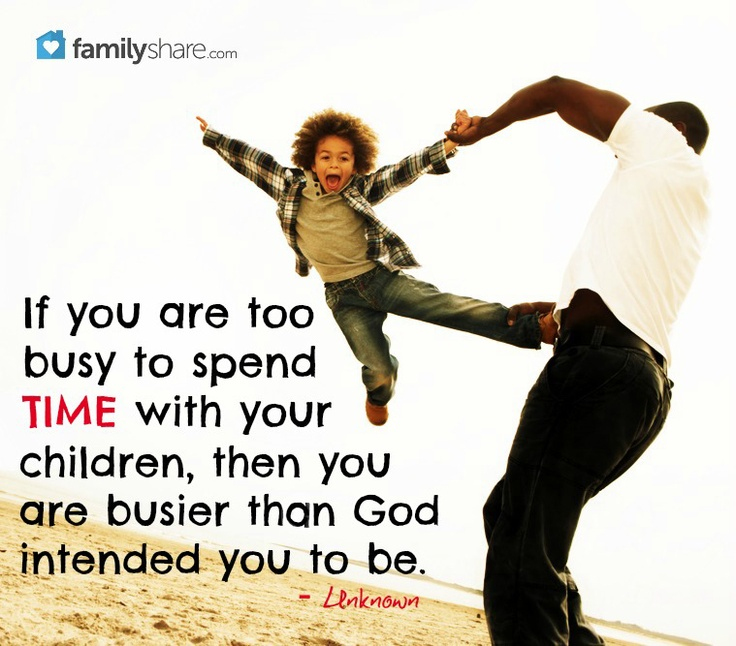 Quotes About Spending Time With Kids: If You Are Too Busy To Spend Time With Your Children, Then