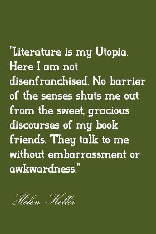 Literature is my utopia . . . Helen Keller