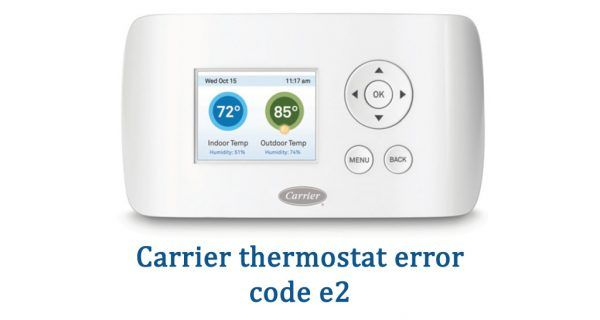 Carrier Thermostat E2 Error Code The E2 Fault Code Indicates An Issue With Your Thermostat S Return Temperature Sensor Error Code Coding Thermostat