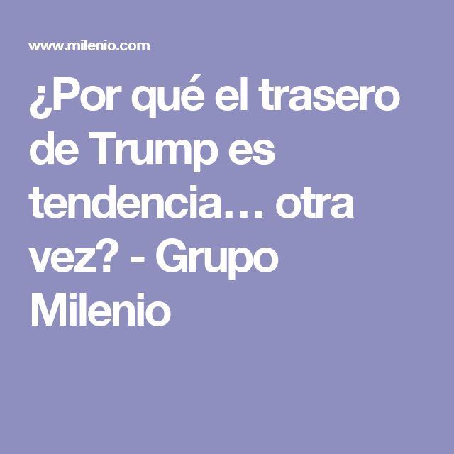 ¿Por qué el trasero de Trump es tendencia… otra vez? - Grupo Milenio