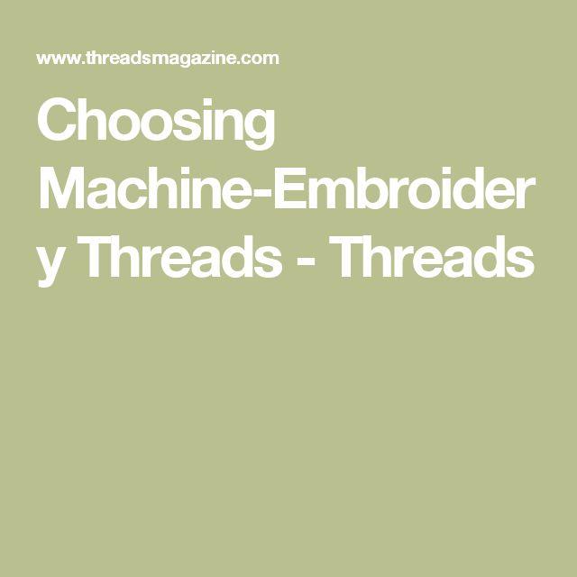 Choosing Machine-Embroidery Threads - Threads