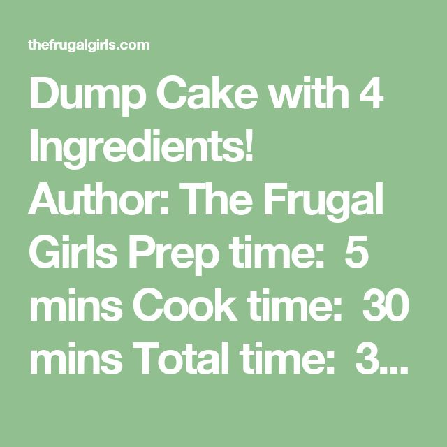 Dump Cake with 4 Ingredients! Author:The Frugal Girls Prep time: 5 mins Cook time: 30 mins Total time: 35 mins Serves:8  Ingredients 1 box Betty Crocker Butter Recipe Yellow Cake Mix {15.25 oz.} 2 cans Apple Pie Filling {21 oz. each} 1 stick butter, melted {1/2 cup or 8 tbsp.} ½ cup Smucker's Caramel Sundae Syrup Instructions Preheat oven to 350 degrees. Spray inside of glass or ceramic 9×13 Casserole Dish with non-stick cooking spray. Empty cans of Apple Pie Filling into bottom of…